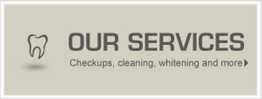 Our Services Checkups, cleaning, whitening and more